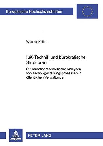 IuK-Technik und bürokratische Strukturen Strukturationstheoretische Analysen von ...