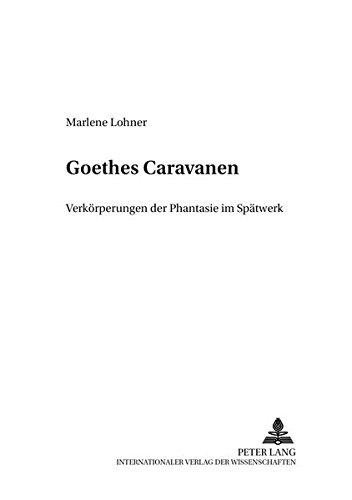 9783631377802: Goethes Caravanen: Verkörperungen der Phantasie im Spätwerk (Analysen und Dokumente) (German Edition)