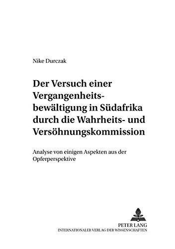 Der Versuch Einer Vergangenheitsbewaeltigung in Suedafrika Durch Die Wahrheits- Und ...