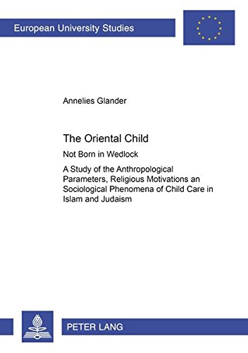 9783631378311: The Oriental Child: Not Born in Wedlock- A Study of the Anthropological Parameters, Religious Motivations and Sociological Phenomena of Child Care in ... / Publications Universitaires Européennes)