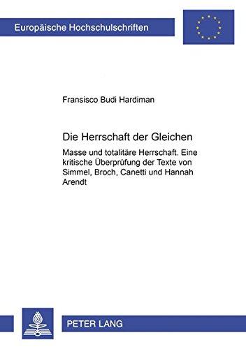 9783631379295: Die Herrschaft Der Gleichen: Masse Und Totalitaere Herrschaft. Eine Kritische Ueberpruefung Der Texte Von Georg Simmel, Hermann Broch, Elias Canetti ... studies. Series 20, Philosophy, v. 625)