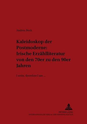 Kaleidoskop der Postmoderne: Irische Erzählliteratur von den 70er zu den 90er Jahren «I ...