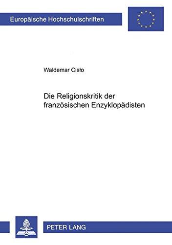Die Religionskritik der französischen Enzyklopädisten (Europäische Hochschulschriften / European ...