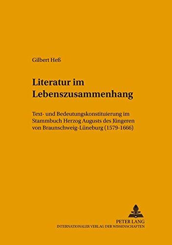Literatur im Lebenszusammenhang Text- und Bedeutungskonstituierung im Stammbuch Herzog Augusts des ...