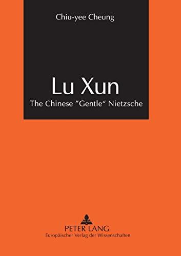 9783631380734: Lu Xun: The Chinese «Gentle» Nietzsche