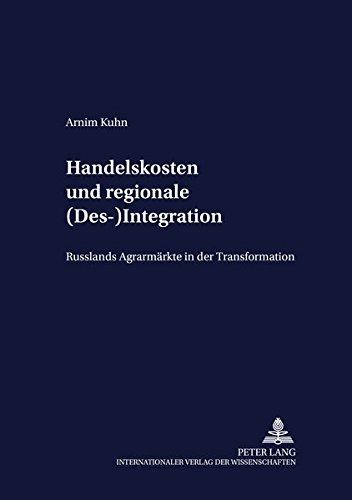 Handelskosten und regionale (Des-)Integration : Russlands Agrarmärkte: Arnim Kuhn