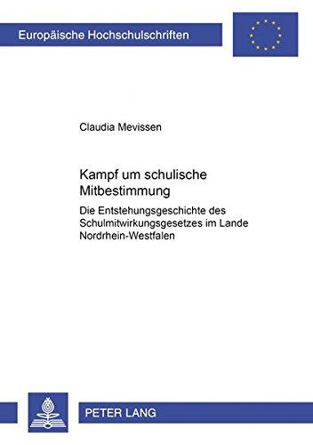 9783631380796: Kampf um schulische Mitbestimmung: Die Entstehungsgeschichte des Schulmitwirkungsgesetzes im Lande Nordrhein-Westfalen (Europaeische Hochschulschriften / European University Studie) (German Edition)