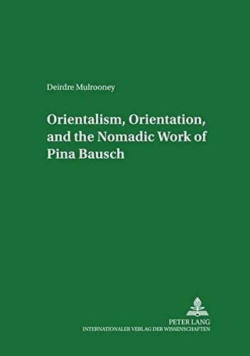 9783631381069: Orientalism, Orientation, and the Nomadic Work of Pina Bausch (Studien zum Theater, Film und Fernsehen)
