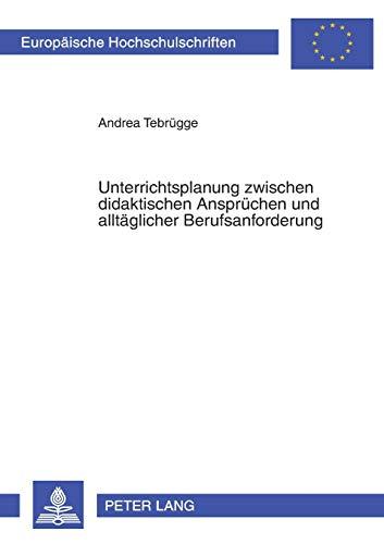 9783631381380: Unterrichtsplanung zwischen didaktischen Ansprüchen und alltäglicher Berufsanforderung: Eine empirische Studie zum Planungshandeln von Lehrerinnen und ... Universitaires Européennes) (German Edition)