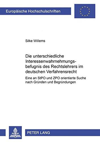 Die unterschiedliche Interessenwahrnehmungsbefugnis des Rechtslehrers im deutschen Verfahrensrecht ...
