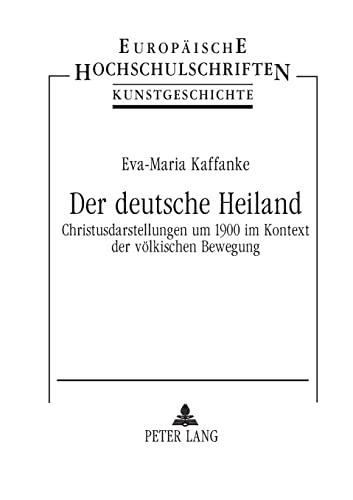 9783631382004: Der deutsche Heiland: Christusdarstellungen um 1900 im Kontext der völkischen Bewegung (Europäische Hochschulschriften / European University Studies / ... Universitaires Européennes) (German Edition)