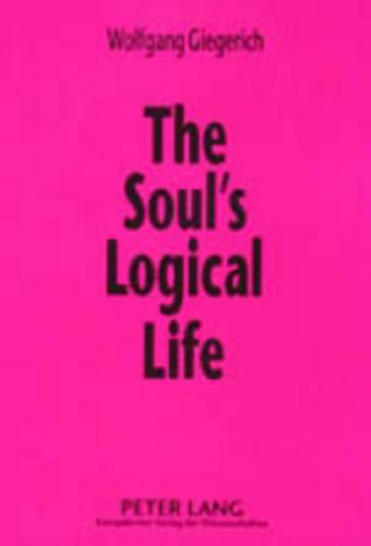 The Soul's Logical Life: Towards a Rigorous Notion of Psychology (3631382251) by Wolfgang Giegerich