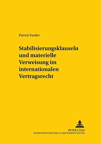 Stabilisierungsklauseln und materielle Verweisung im internationalen Vertragsrecht: Fiedler, ...