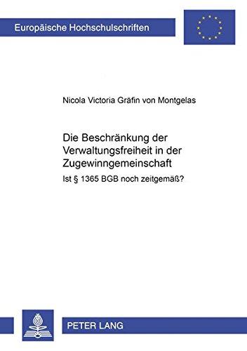 Die Beschränkung der Verwaltungsfreiheit in der Zugewinngemeinschaft Ist § 1365 BGB noch ...