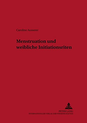 Menstruation und weibliche Initiationsriten: Caroline Ausserer
