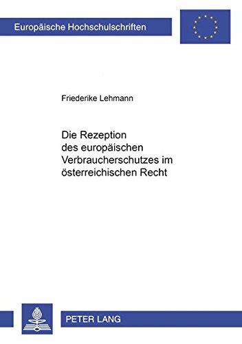 Die Rezeption Des Europaeischen Verbraucherschutzes Im Oesterreichischen Recht (Paperback): ...