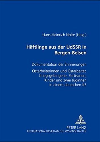 Haeftlinge Aus Der Udssr in Bergen-Belsen: Dokumentation Der Erinnerungen- ostarbeiterinnen Und ...