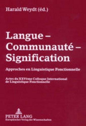 9783631383018: Langue - Communauté - Signification: Approches en Linguistique Fonctionnelle- Actes du XXV ème Colloque International de Linguistique Fonctionnelle 2001 (English, French and German Edition)