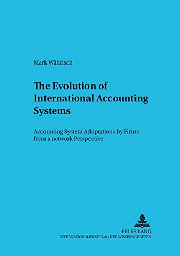 9783631383230: The Evolution of International Accounting Systems: Accounting System Adoptions by Firms from a Network Perspective (Betriebswirtschaftliche Studien ... Finanzwesen, Organisation Und Institution)