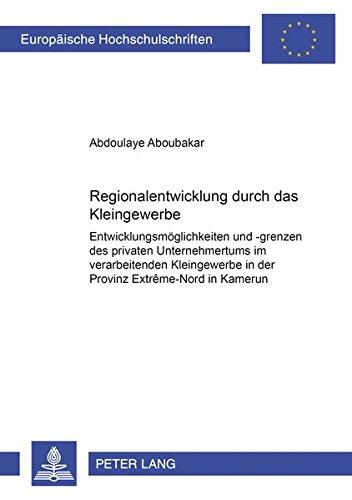 Regionalentwicklung Durch Das Kleingewerbe: Entwicklungsmoeglichkeiten Und -Grenzen Des Privaten ...