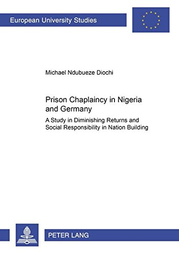 9783631383551: Prison Chaplaincy in Nigeria and in Germany: A Study in Diminishing Returns and Social Responsibility in Nation Building (Europäische ... / Publications Universitaires Européennes)
