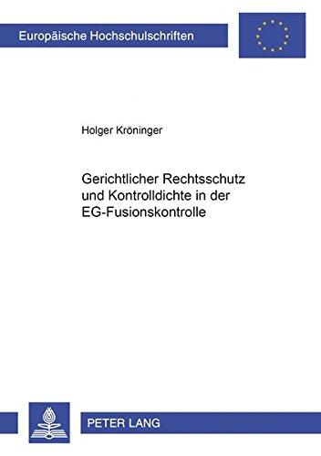 Gerichtlicher Rechtsschutz und Kontrolldichte in der EG-Fusionskontrolle: Holger Kröninger