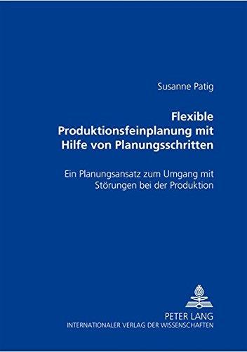 9783631384022: Flexible Produktionsfeinplanung mit Hilfe von Planungsschritten: Ein Planungsansatz zum Umgang mit Störungen bei der Produktion (German Edition)