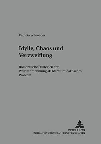 Idylle, Chaos und Verzweiflung Romantische Strategien der Weltwahrnehmung als literaturdidaktisches...