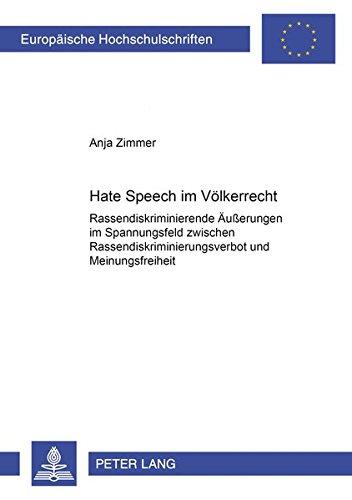 Hate Speech im Völkerrecht: Rassendiskriminierende Äußerungen im Spannungsfeld ...
