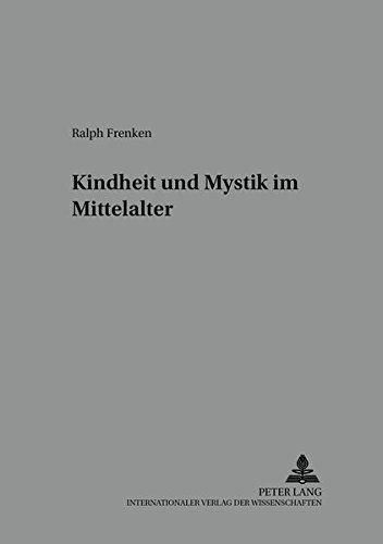 Kindheit Und Mystik Im Mittelalter (Beihefte Zur Mediaevistik): Ralph Frenken