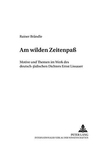 9783631384763: Am wilden Zeitenpaß: Motive und Themen im Werk des deutsch-jüdischen Dichters Ernst Lissauer (German Edition)