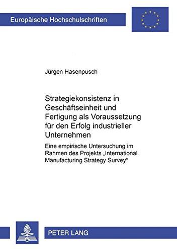 Strategiekonsistenz in Geschäftseinheit und Fertigung als Voraussetzung für den Erfolg ...