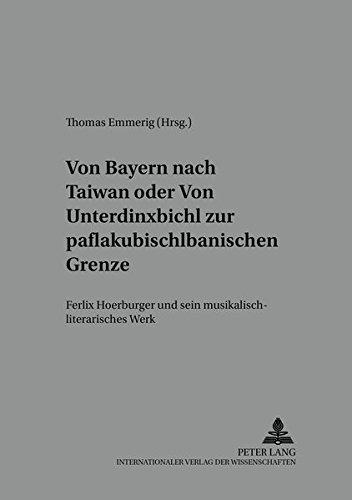 Von Bayern nach Taiwan- oder- Von Unterdinxbichl zur paflakubischlbanischen Grenze Felix Hoerburger...