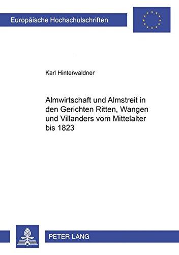 Almwirtschaft Und Almstreit in Den Gerichten Ritten, Wangen Und Villanders Vom Mittelalter Bis 1823...
