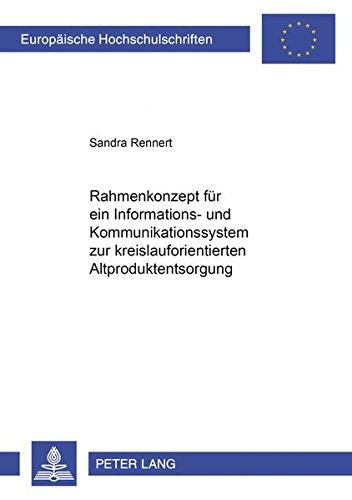 Rahmenkonzept Fuer Ein Informations- Und Kommunikationssystem Zur Kreislauforientierten ...