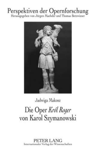 Die Oper Król Roger von Karol Szymanowski: Jadwiga Makosz