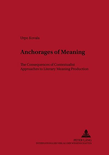 Anchorages of Meaning The Consequences of Contextualist Approaches to Literary Meaning Production: ...