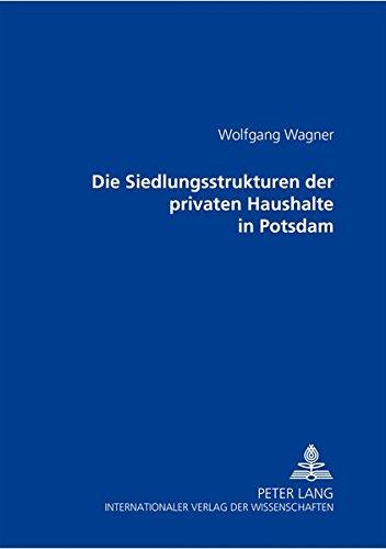 Die Siedlungsstrukturen der privaten Haushalte in Potsdam: Wolfgang Wagner