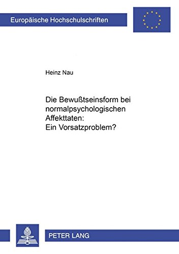 9783631386835: Die Bewußtseinsform bei normalpsychologischen Affekttaten: Ein Vorsatzproblem? (Europäische Hochschulschriften / European University Studies / Publications Universitaires Européennes) (German Edition)