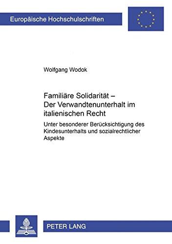 Familiäre Solidarität ? Der Verwandtenunterhalt im italienischen Recht Unter besonderer ...