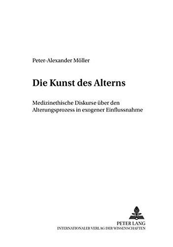 Die Kunst Des Alterns: Medizinethische Diskurse Ueber Den Alterungsprozess in Exogener ...