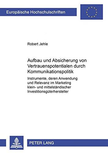 Aufbau und Absicherung von Vertrauenspotentialen durch Kommunikationspolitik Instrumente, deren ...