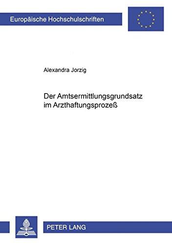 Der Amtsermittlungsgrundsatz im Arzthaftungsprozeß: Alexandra Jorzig