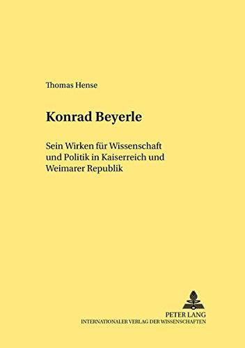 Konrad Beyerle: Sein Wirken Fuer Wissenschaft Und Politik in Kaiserreich Und Weimarer Republik (...