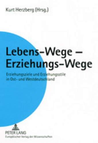 9783631387450: Lebens-Wege - Erziehungs-Wege: Erziehungsziele und Erziehungsstile in Ost- und Westdeutschland. Ein Vergleich