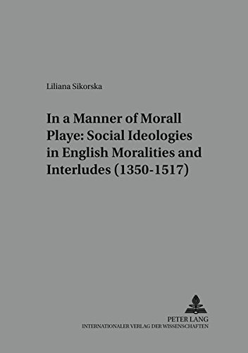 9783631388037: In a Manner Morall Playe: Social Ideologies in English Moralities and Interludes (1350-1517) (Studies in English Medieval Language and Literature)