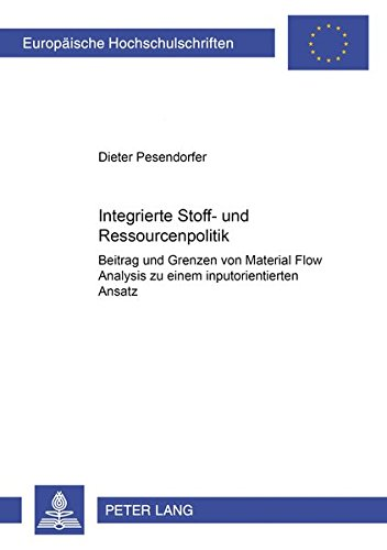 9783631388075: Integrierte Stoff- und Ressourcenpolitik: Beitrag und Grenzen von Material Flow Analysis zu einem inputorientierten Ansatz (Europäische ... Universitaires Européennes) (German Edition)