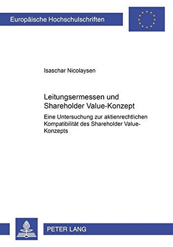 Leitungsermessen Und Shareholder Value-Konzept: Eine Untersuchung Zur Aktienrechtlichen ...