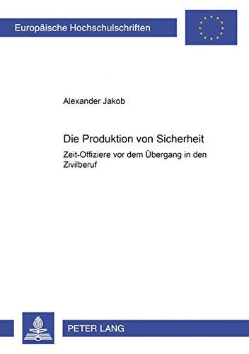 Die Produktion Von Sicherheit: Zeit-Offiziere VOR Dem Uebergang in Den Zivilberuf (Paperback): ...