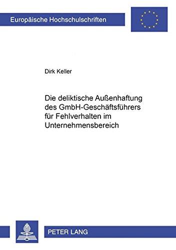 Die deliktische Außenhaftung des GmbH-Geschäftsführers für Fehlverhalten im ...
